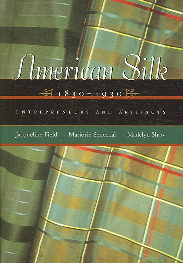 American Silk, 1830 - 1930: Entrepreneurs And Artifacts (Hardcover)