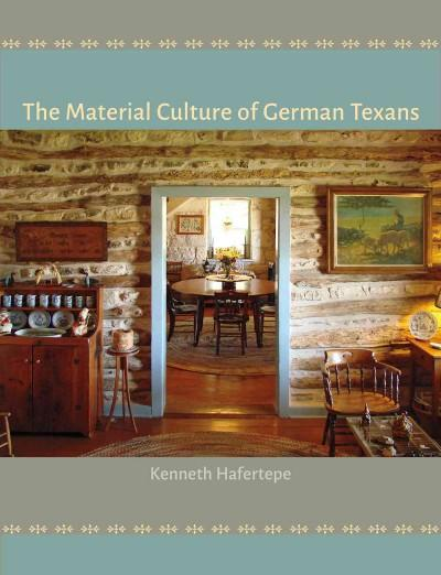 The Material Culture of German Texans (Hardcover)