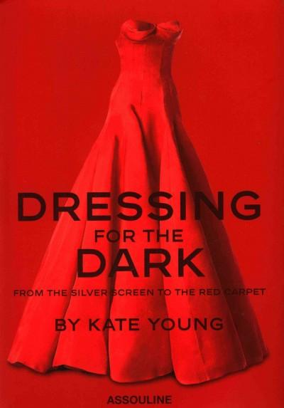 Dressing for the Dark: From the Silver Screen to the Red Carpet (Hardcover)